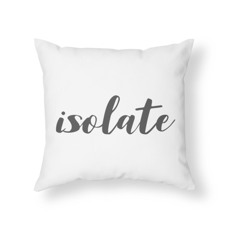 isolate Limited Home Throw Pillow by Watch What Crappens