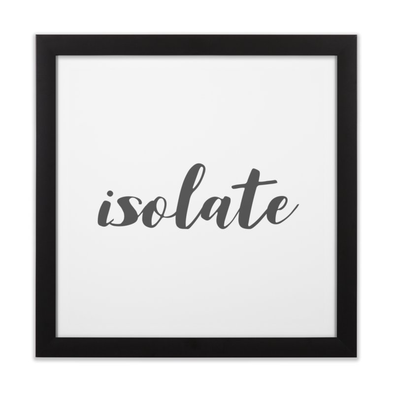 isolate Limited Home Framed Fine Art Print by Watch What Crappens