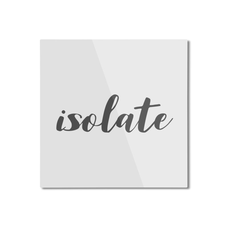isolate Limited Home Mounted Aluminum Print by Watch What Crappens