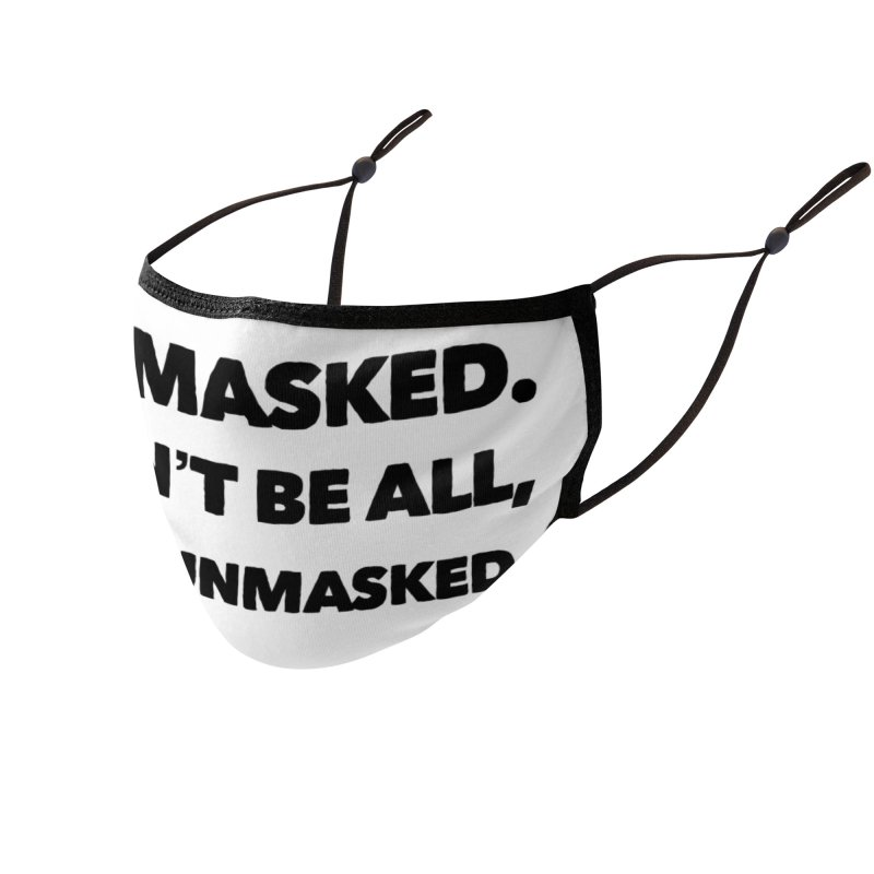 Be Masked. Don't Be All, Like, Unmasked. Accessories Face Mask by Watch What Crappens