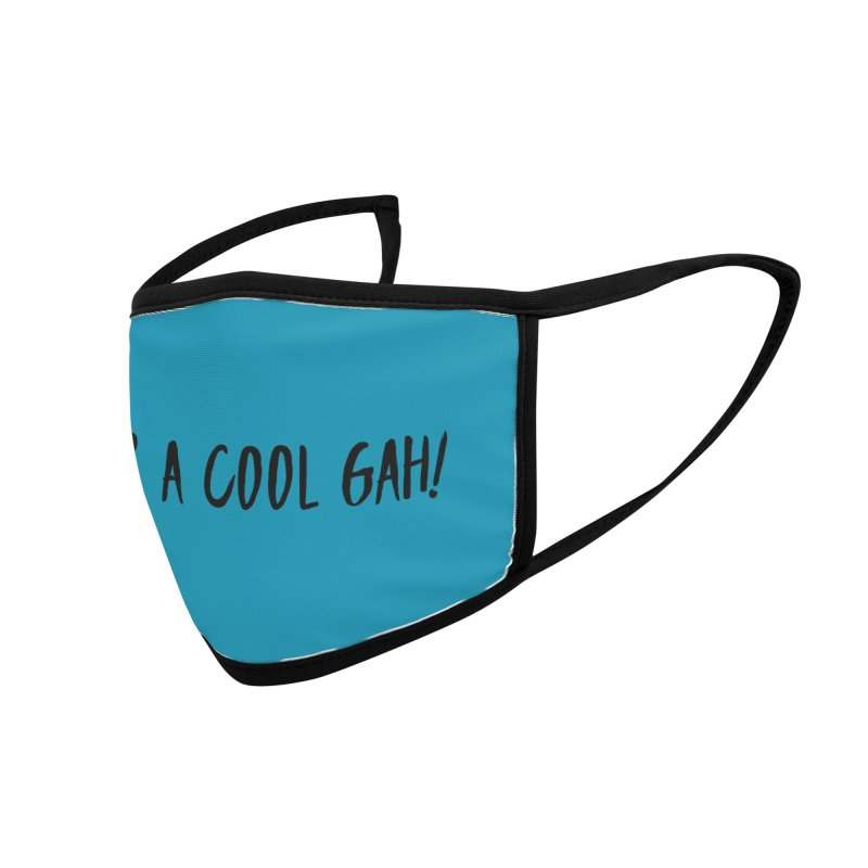 Yer a Cool Gah! Face Mask Accessories Face Mask by Watch What Crappens