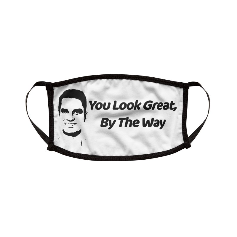 You Look Great, By The Way Accessories Face Mask by Watch What Crappens