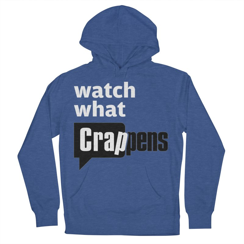 Crappens Shirts and Clothes Women's French Terry Pullover Hoody by Watch What Crappens