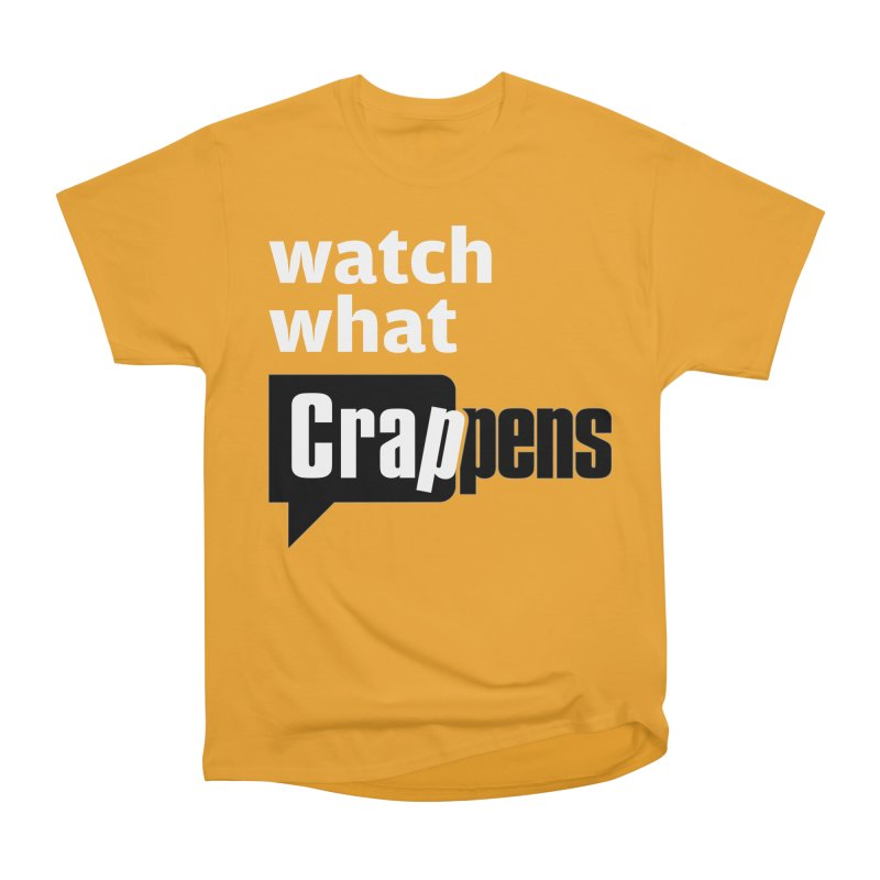 Crappens Shirts and Clothes Women's Heavyweight Unisex T-Shirt by Watch What Crappens