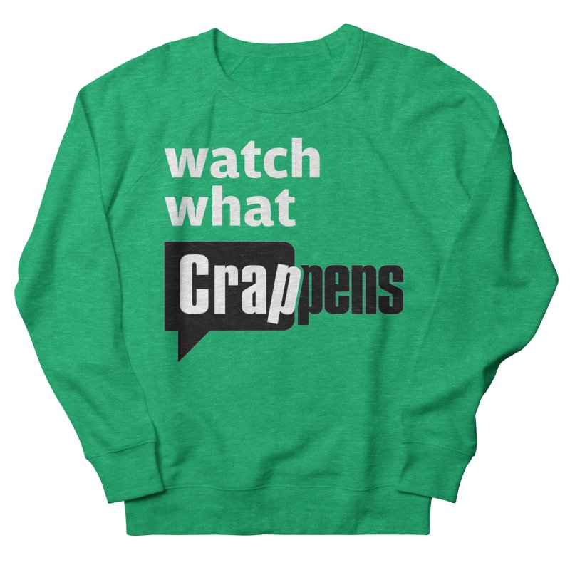 Crappens Shirts and Clothes Women's French Terry Sweatshirt by Watch What Crappens