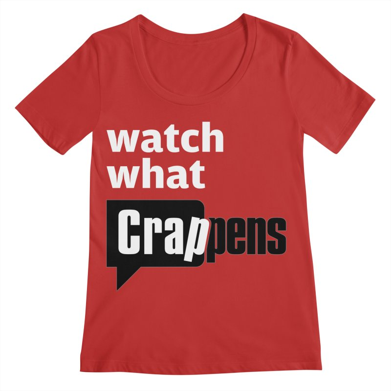 Crappens Shirts and Clothes Women's Scoop Neck by Watch What Crappens