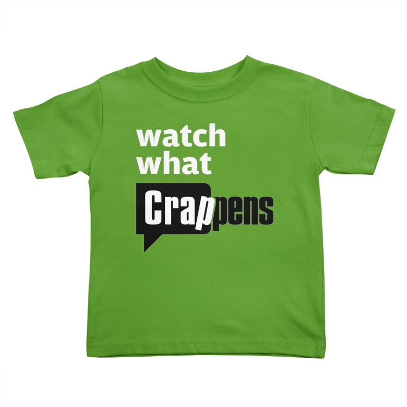 Crappens Shirts and Clothes Kids Toddler T-Shirt by Watch What Crappens