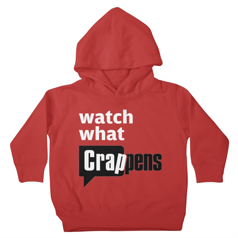 Crappens Shirts and Clothes Kids Toddler Pullover Hoody by Watch What Crappens
