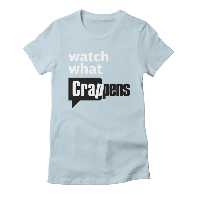 Crappens Shirts and Clothes Women's Fitted T-Shirt by Watch What Crappens
