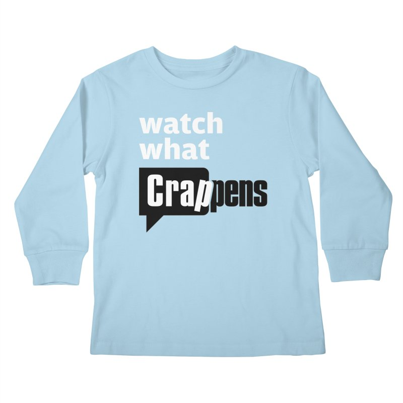Crappens Shirts and Clothes Kids Longsleeve T-Shirt by Watch What Crappens