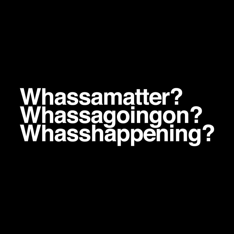 Whassamatter? Limited by Watch What Crappens