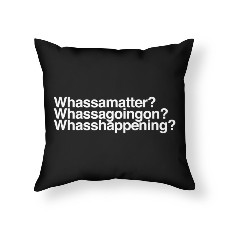 Whassamatter? Limited Home Throw Pillow by Watch What Crappens
