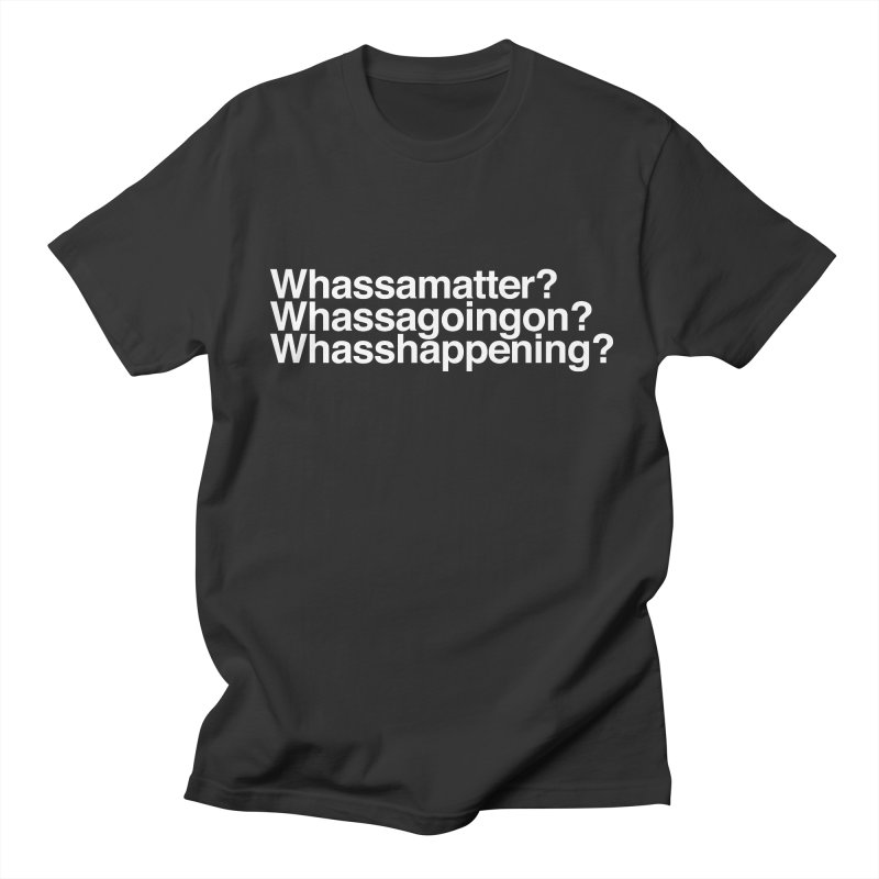 Whassamatter? Limited Men's Regular T-Shirt by Watch What Crappens