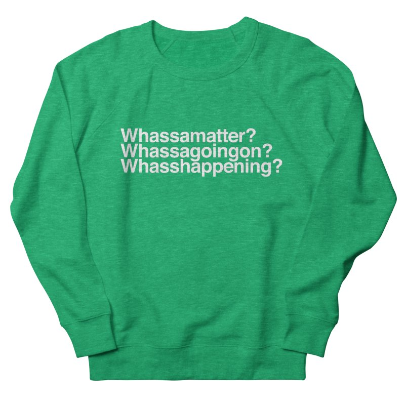 Whassamatter? Limited Women's French Terry Sweatshirt by Watch What Crappens