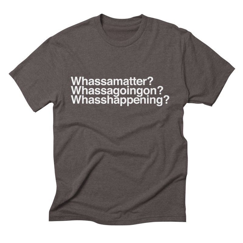 Whassamatter? Limited Men's Triblend T-Shirt by Watch What Crappens