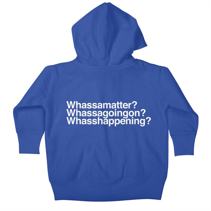 Whassamatter? Limited Kids Baby Zip-Up Hoody by Watch What Crappens