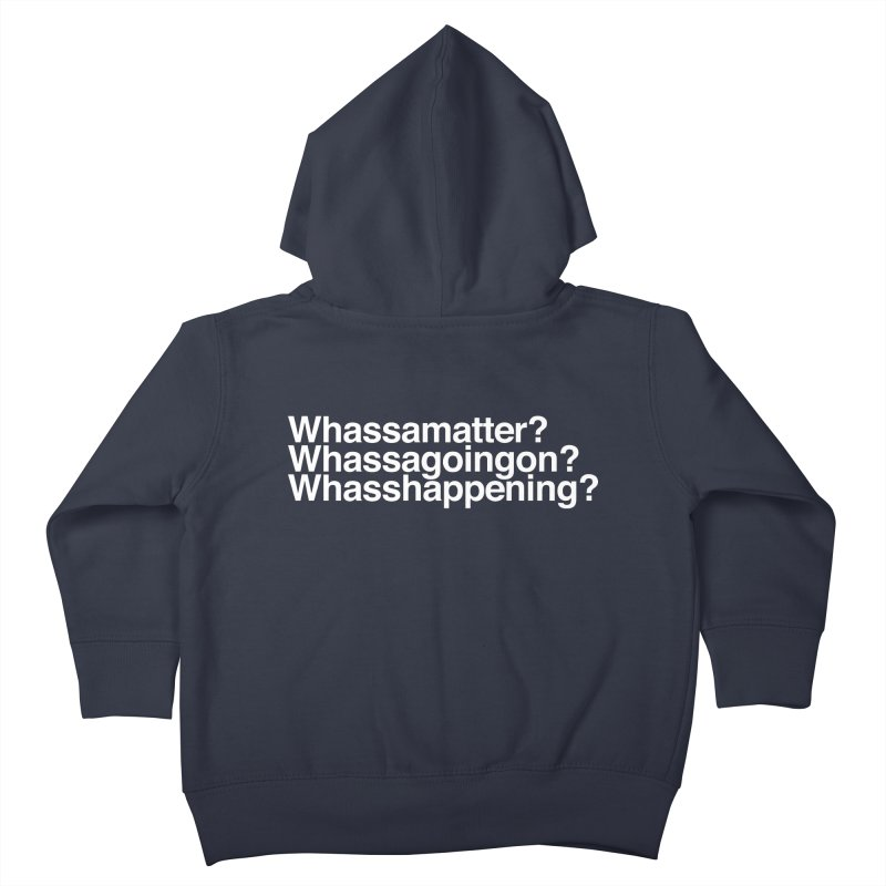 Whassamatter? Limited Kids Toddler Zip-Up Hoody by Watch What Crappens