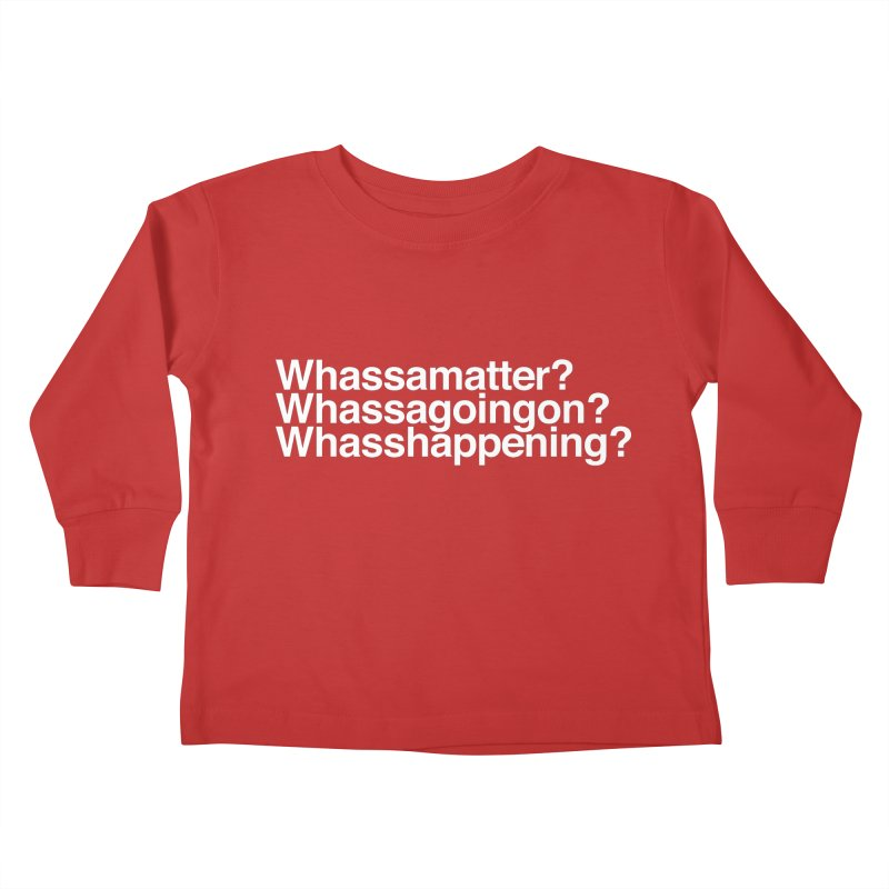Whassamatter? Limited Kids Toddler Longsleeve T-Shirt by Watch What Crappens