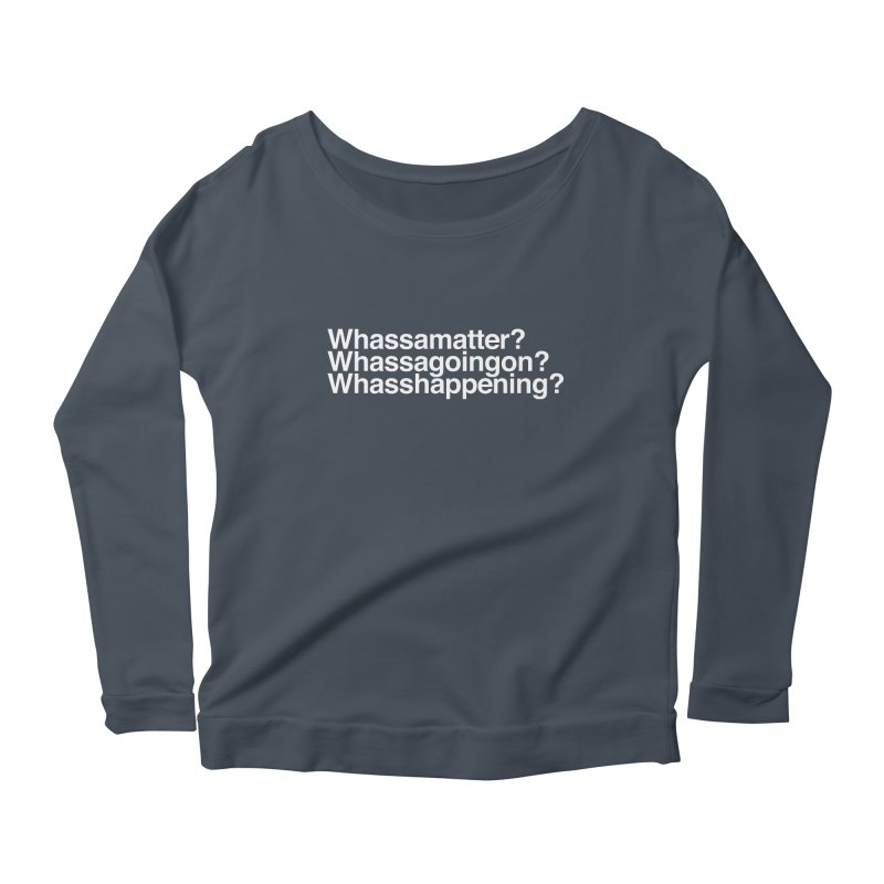 Whassamatter? Limited Women's Scoop Neck Longsleeve T-Shirt by Watch What Crappens