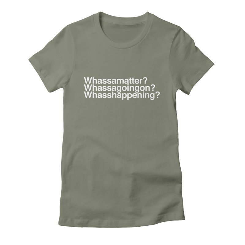 Whassamatter? Limited Women's Fitted T-Shirt by Watch What Crappens