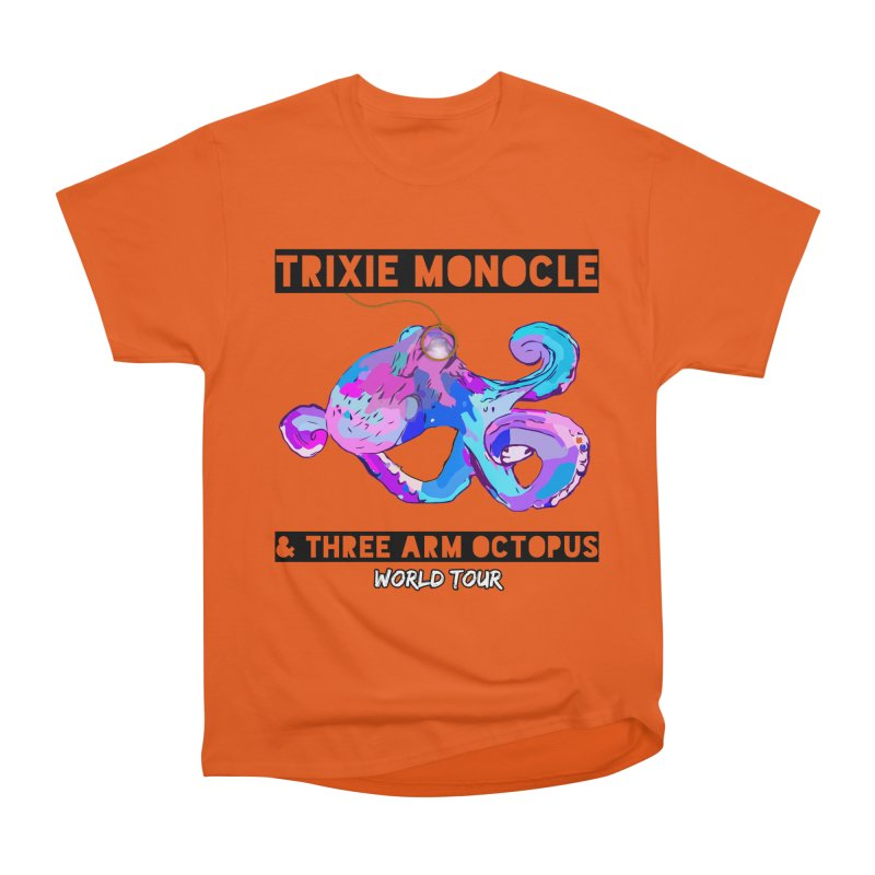 Trixie Monocle and Three Arm Octopus World Tour! Women's Heavyweight Unisex T-Shirt by Watch What Crappens