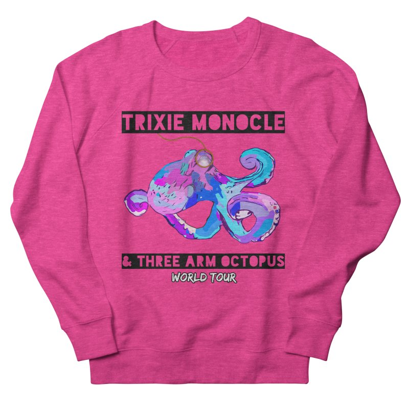 Trixie Monocle and Three Arm Octopus World Tour! Women's French Terry Sweatshirt by Watch What Crappens