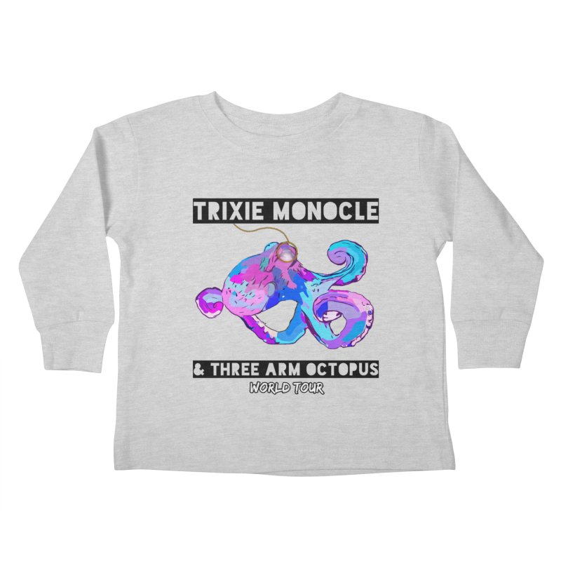 Trixie Monocle and Three Arm Octopus World Tour! Kids Toddler Longsleeve T-Shirt by Watch What Crappens