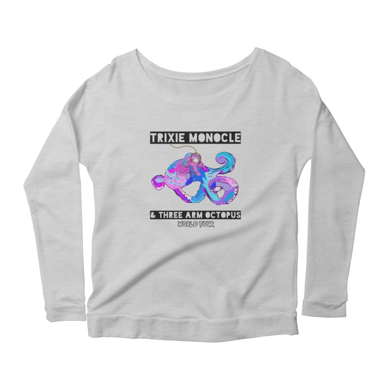 Trixie Monocle and Three Arm Octopus World Tour! Women's Scoop Neck Longsleeve T-Shirt by Watch What Crappens