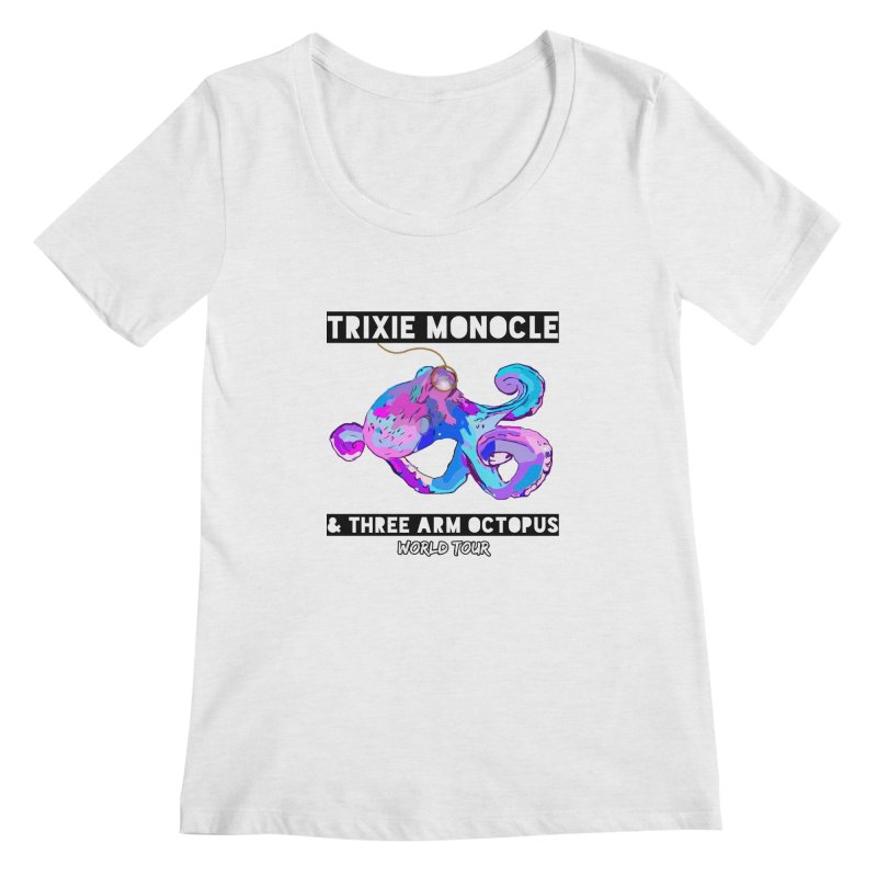Trixie Monocle and Three Arm Octopus World Tour! Women's Regular Scoop Neck by Watch What Crappens