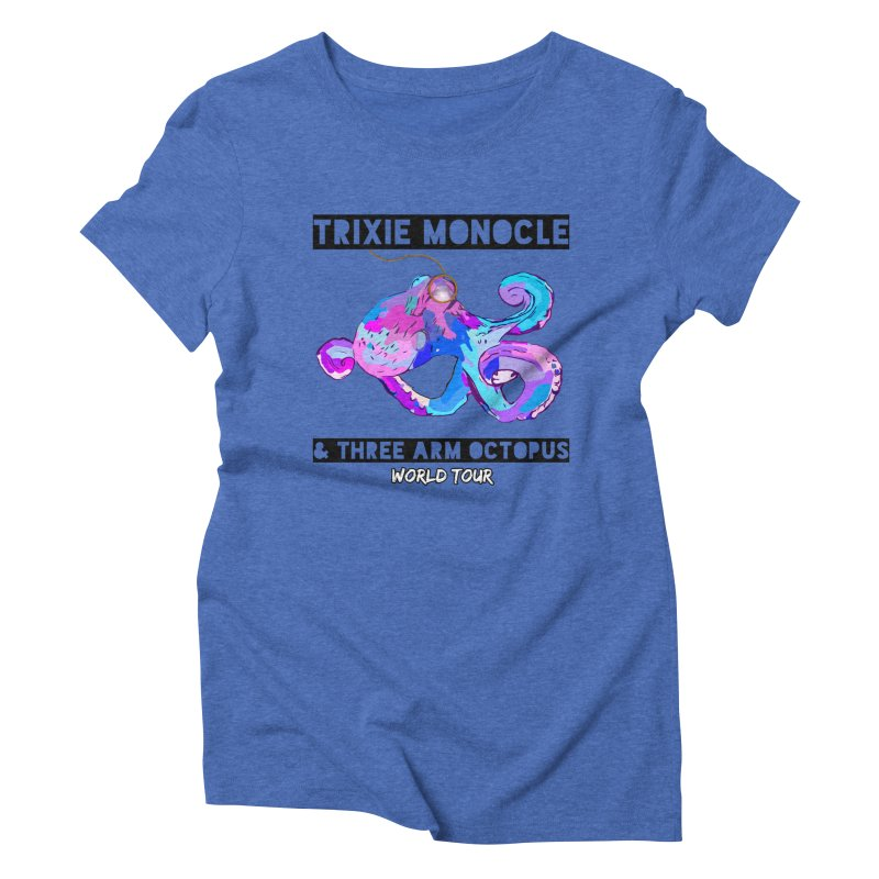 Trixie Monocle and Three Arm Octopus World Tour! Women's Triblend T-Shirt by Watch What Crappens