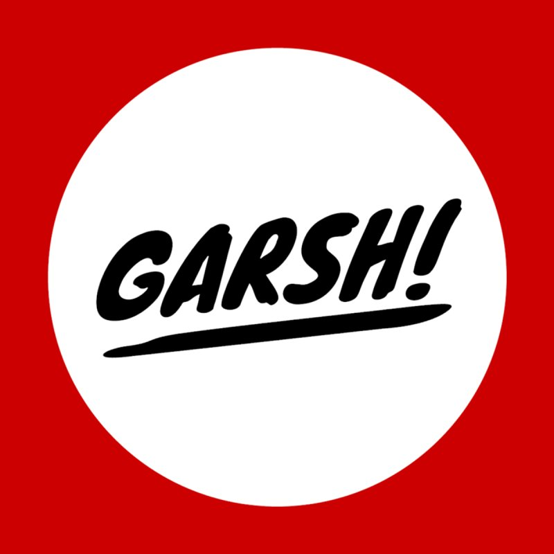 Garsh! Limited by Watch What Crappens