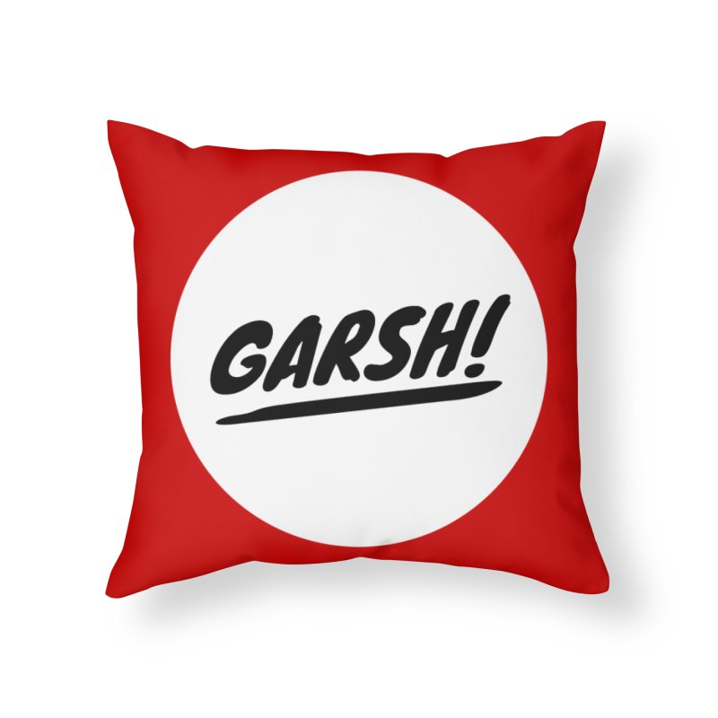 Garsh! Limited Home Throw Pillow by Watch What Crappens