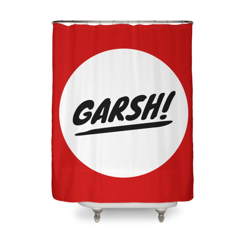 Garsh! Limited Home Shower Curtain by Watch What Crappens