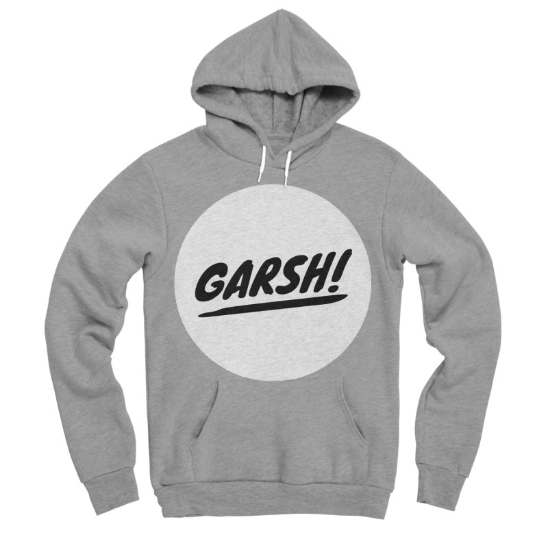 Garsh! Limited Women's Sponge Fleece Pullover Hoody by Watch What Crappens