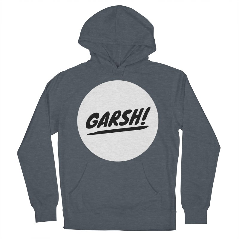 Garsh! Limited Women's French Terry Pullover Hoody by Watch What Crappens