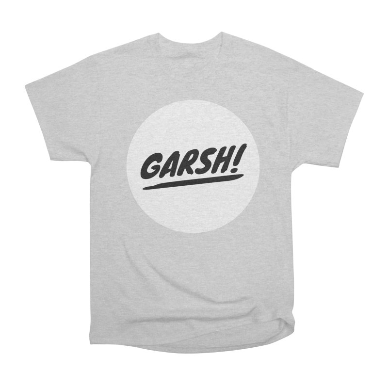 Garsh! Limited Women's Heavyweight Unisex T-Shirt by Watch What Crappens