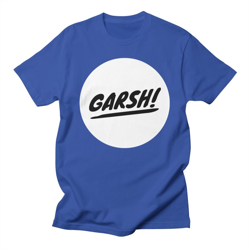 Garsh! Limited Women's Regular Unisex T-Shirt by Watch What Crappens