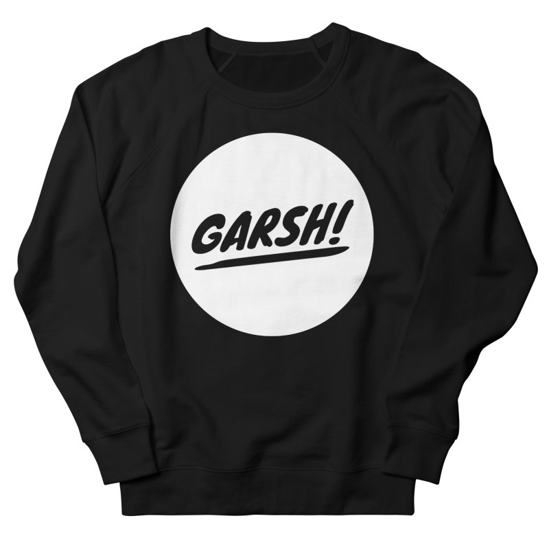 Garsh! Limited Women's French Terry Sweatshirt by Watch What Crappens