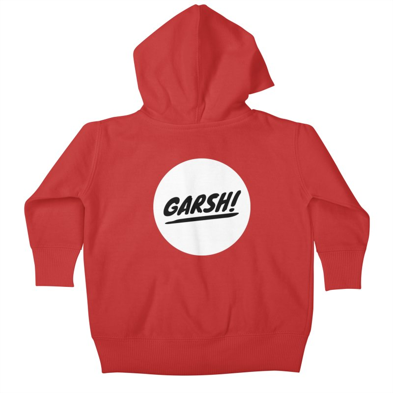 Garsh! Limited Kids Baby Zip-Up Hoody by Watch What Crappens