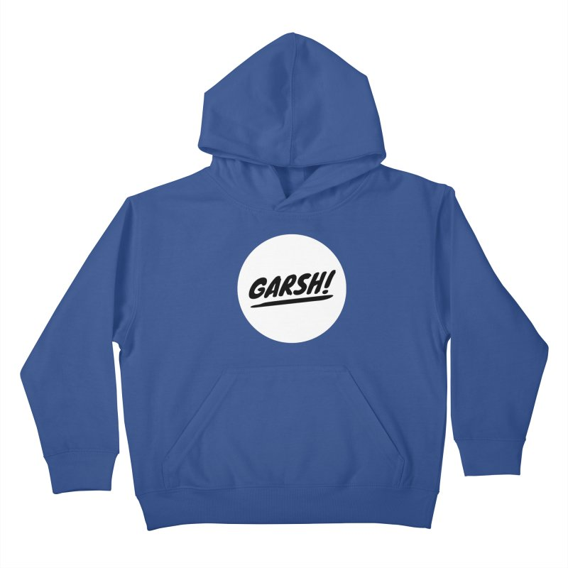 Garsh! Limited Kids Pullover Hoody by Watch What Crappens