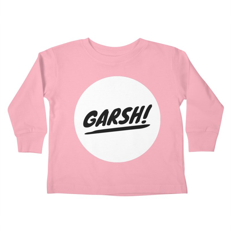 Garsh! Limited Kids Toddler Longsleeve T-Shirt by Watch What Crappens