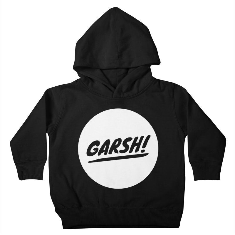 Garsh! Limited Kids Toddler Pullover Hoody by Watch What Crappens