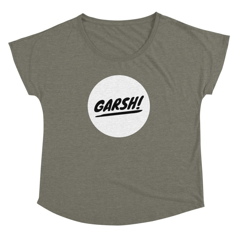 Garsh! Limited Women's Dolman Scoop Neck by Watch What Crappens