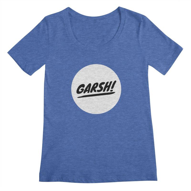 Garsh! Limited Women's Regular Scoop Neck by Watch What Crappens