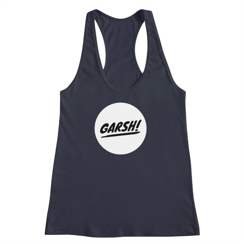 Garsh! Limited Women's Racerback Tank by Watch What Crappens