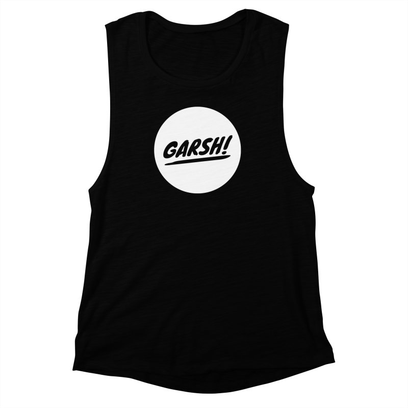 Garsh! Limited Women's Muscle Tank by Watch What Crappens