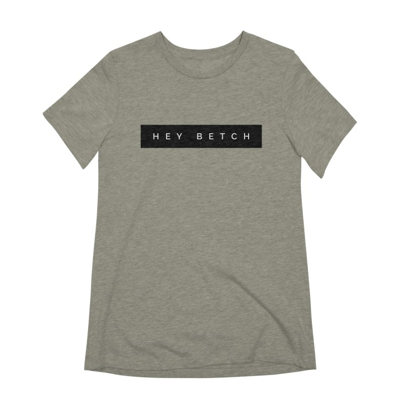 Hey Betch Limited Women's Extra Soft T-Shirt by Watch What Crappens