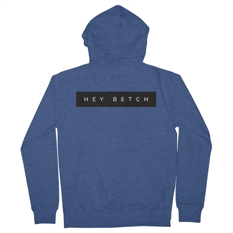 Hey Betch Limited Women's French Terry Zip-Up Hoody by Watch What Crappens