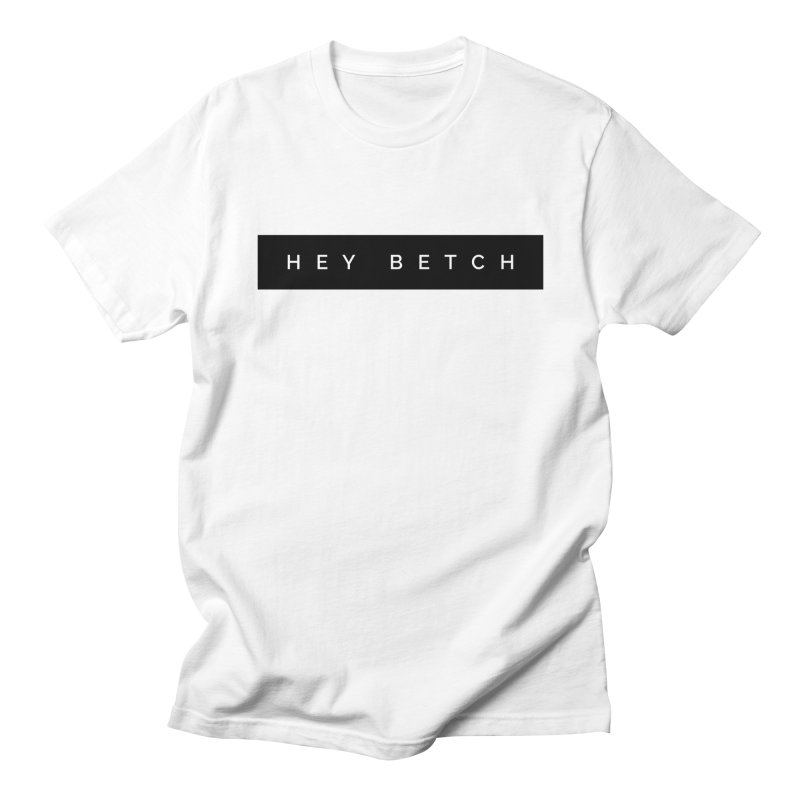 Hey Betch Limited Women's Regular Unisex T-Shirt by Watch What Crappens