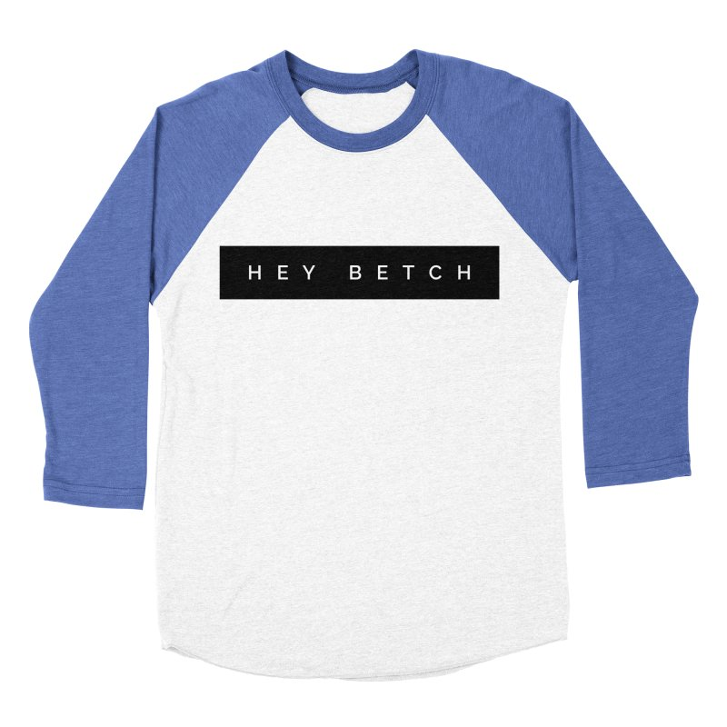 Hey Betch Limited Men's Baseball Triblend Longsleeve T-Shirt by Watch What Crappens